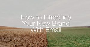 Introducing your new brand with email marketing.